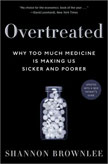 Overtreated: Why Too Much Medicine Is Making Us Sicker and Poorer